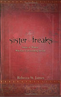 Книга : Sister Freaks: Stories of Women Who Gave Up Everything for God by Rebecca St. James