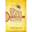 Книга : Everybody Wants to Go to Heaven, but Nobody Wants to Die by David Crowder Band
